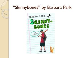 """ Skinnybones "" by Barbara Park"