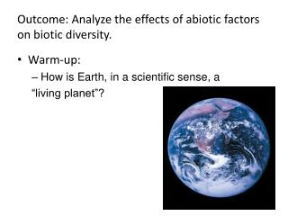 Outcome: Analyze the effects of abiotic factors on biotic diversity.