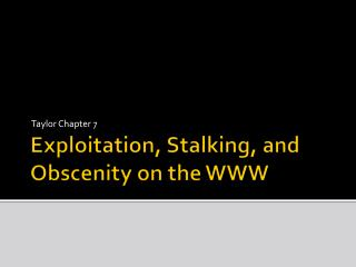 Exploitation, Stalking, and Obscenity on the WWW