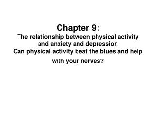 Chapter 9: The relationship between physical activity and anxiety and depression Can physical activity beat the blues an