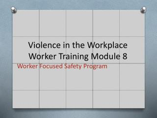Violence in the Workplace Worker Training Module  8