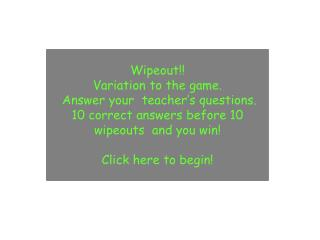 Wipeout !! Variation to the game.  Answer your  teacher's questions.