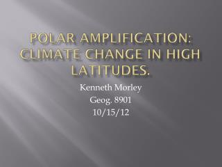 Polar Amplification: Climate Change in High Latitudes.