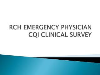 RCH EMERGENCY PHYSICIAN CQI CLINICAL SURVEY