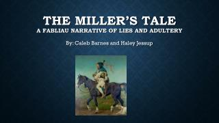 The Miller's Tale A  fabliau narrative of lies and Adultery