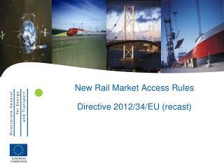 New Rail  Market  Access  Rules Directive 2012/34/EU ( recast )