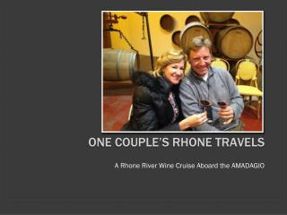 One Couple's  rhone  travels