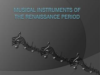 MUSICAL INSTRUMENTS OF THE RENAISSANCE PERIOD
