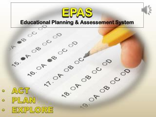 EPAS Educational Planning &  Assessement  System