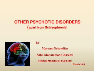 OTHER PSYCHOTIC DISORDERS ( apart from Schizophrenia)