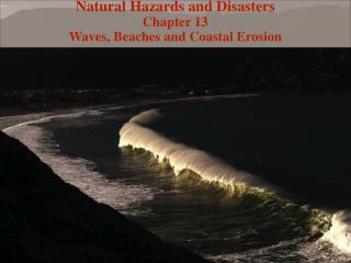 Natural Hazards and Disasters Chapter 13  Waves, Beaches and Coastal Erosion