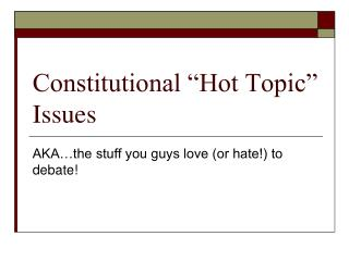 "Constitutional ""Hot Topic"" Issues"