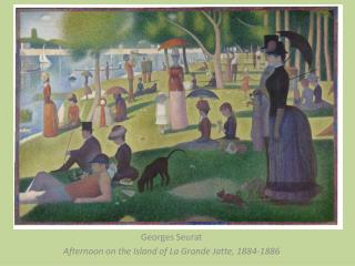 Georges Seurat Afternoon on the Island of La Grande  Jatte , 1884-1886
