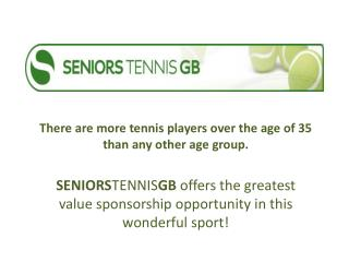 There are more tennis players over the age of 35 than any other age group.