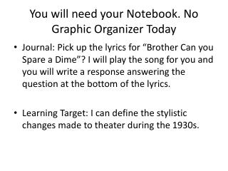 You will need your Notebook. No Graphic Organizer Today