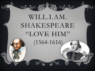 "WILL.I.AM. Shakespeare ""LOVE HIM"""