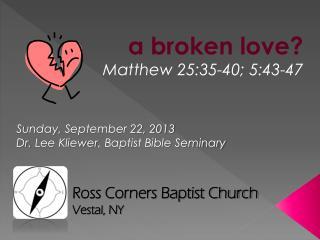 a broken love? Matthew 25:35-40; 5:43-47