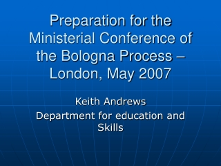 Preparation for the Ministerial Conference of the Bologna Process – London, May 2007