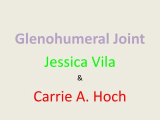 Glenohumeral  Joint Jessica Vila & Carrie A. Hoch