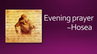 Evening  prayer ~Hosea