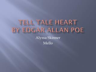 Tell Tale Heart  By Edgar Allan Poe
