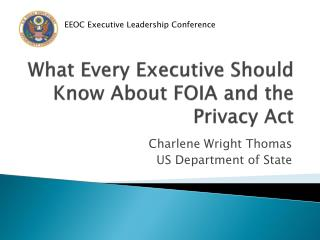 What Every Executive Should Know About FOIA and the Privacy Act