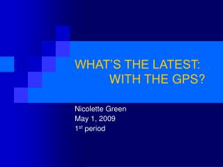 WHAT'S THE LATEST:           WITH THE GPS?