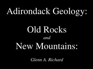 Adirondack Geology: Old Rocks and New Mountains: Glenn A. Richard