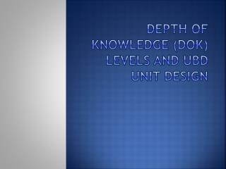 Depth of Knowledge (DOK) levels and  Ubd  unit design