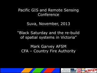 "Pacific GIS and Remote Sensing Conference Suva, November, 2013 ""Black  Saturday and the re-build"