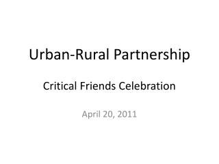 Urban-Rural Partnership  Critical Friends Celebration