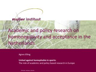 Academic  and  policy  research  on homonegativity  and  acceptance  in the  Netherlands