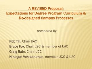 A REVISED Proposal:   Expectations for Degree Program Curriculum &   Re-designed Campus Processes