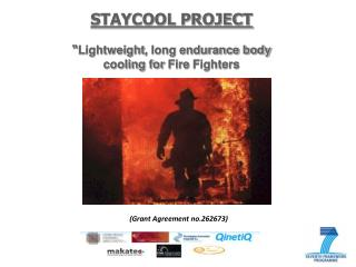 "STAYCOOL PROJECT "" Lightweight , long endurance body cooling for  Fire Fighters"