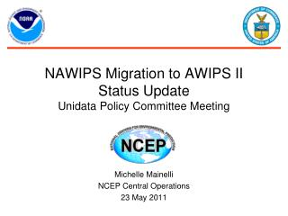 NAWIPS Migration to AWIPS II Status Update Unidata Policy Committee Meeting