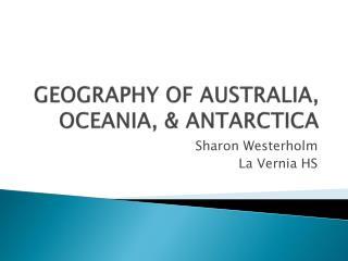 GEOGRAPHY OF AUSTRALIA, OCEANIA, & ANTARCTICA