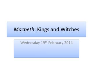 Macbeth : Kings and Witches