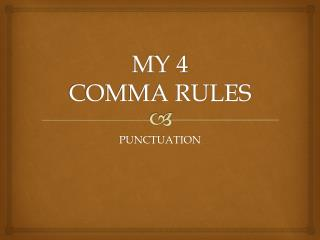 MY 4 COMMA RULES