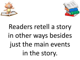 Readers retell a story in other ways besides just the main events in the story.