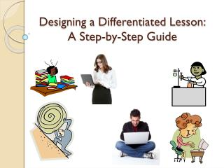 Designing a Differentiated Lesson: A  Step-by-Step Guide