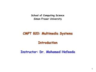 School of Computing Science Simon Fraser University CMPT 820: Multimedia Systems  Introduction