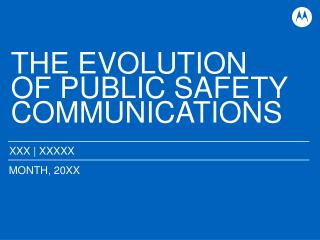 THE EVOLUTION OF PUBLIC SAFETY COMMUNICATIONS