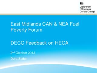 East Midlands CAN & NEA Fuel Poverty Forum DECC Feedback on HECA