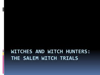 Witches and Witch Hunters: The Salem Witch Trials