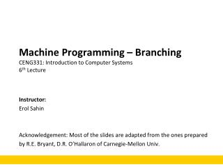 Machine Programming –  Branching CENG331: Introduction to Computer Systems 6 th  Lecture