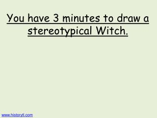 You have 3 minutes to draw a stereotypical Witch.