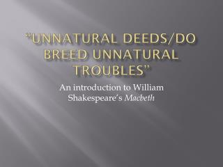 """Unnatural deeds/Do breed unnatural troubles"""