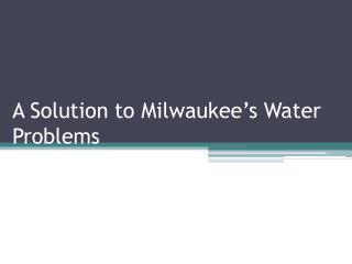 A Solution to Milwaukee's Water Problems