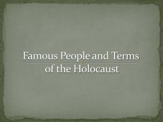 Famous People and Terms  of the Holocaust