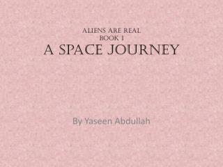 Aliens are real book 1 A space journey